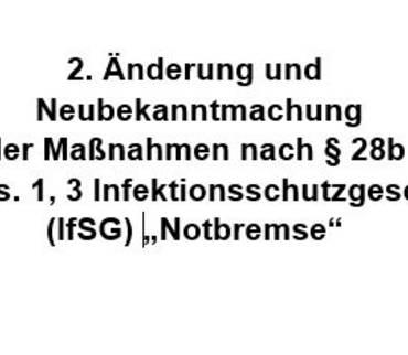 """2. Änderung und Neubekanntmachung der Maßnahmen nach § 28b  Abs. 1, 3 Infektionsschutzgesetz (IfSG)  """"Notbremse"""""""